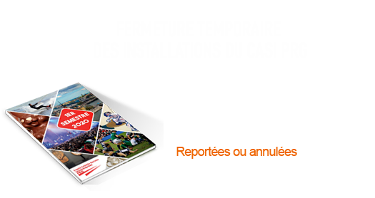 FERMETURES, ANNULATIONS ET REPORTS